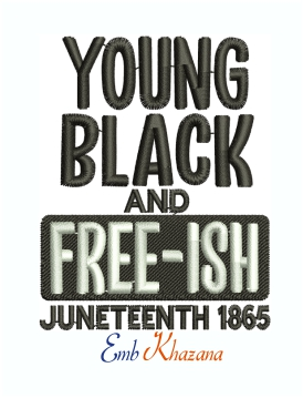 Juneteenth Free-Ish 1865 Machine Embroidery Design