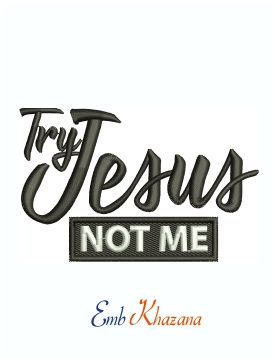 Try Jesus Not Me machine embroidery design