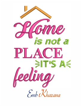 Home is not a place it's a feeling machine embroidery design