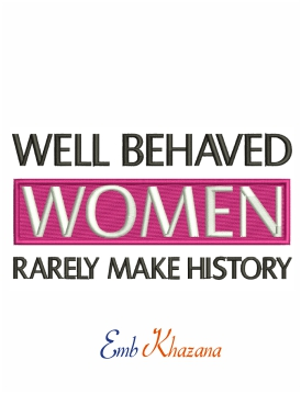 Well behaved woman rarely make history machine embroidery design